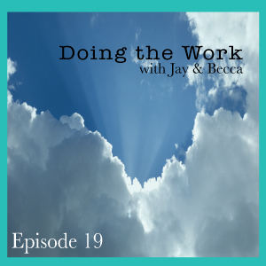 Episode 19 Doing the Work with jay and becca